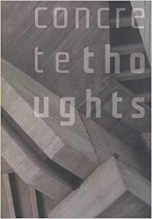 """<b>""""Concrete Thoughts: Modern Architecture and Contemporary Art,"""" 2006</b>"""